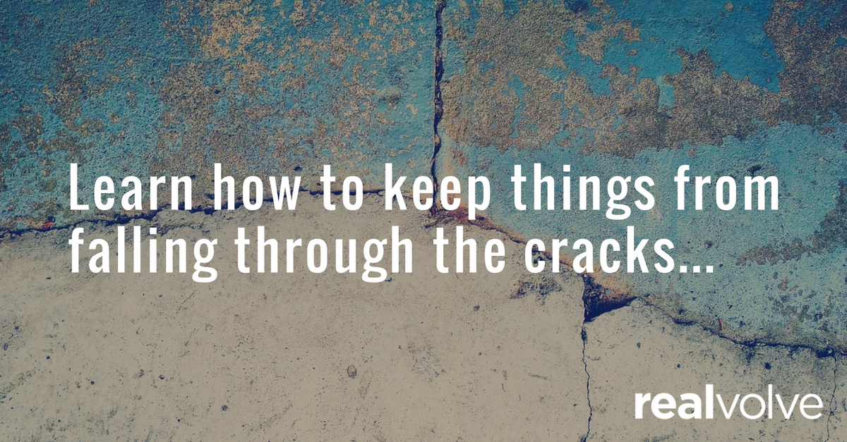 Learn how to keep things from falling through the cracks...